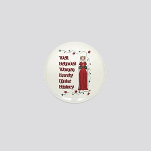 Well Behaved Women Rarely Make History Mini Button
