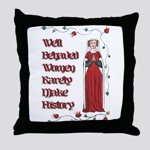 Well Behaved Women Rarely Make History Throw Pillo