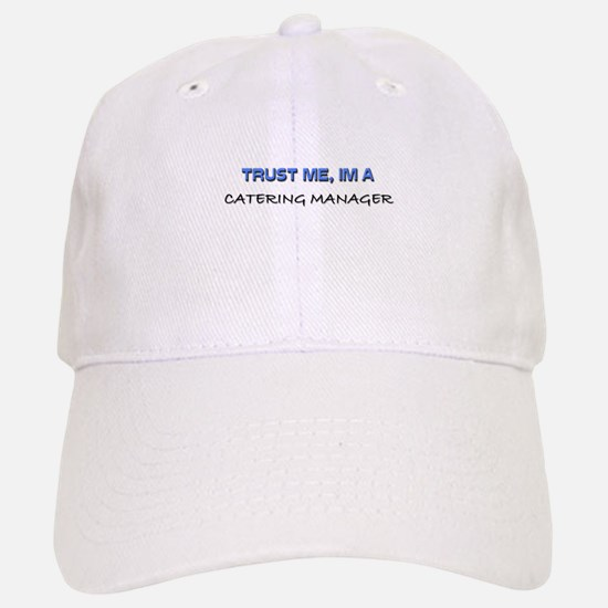 Trust Me I'm a Catering Manager Baseball Baseball Cap