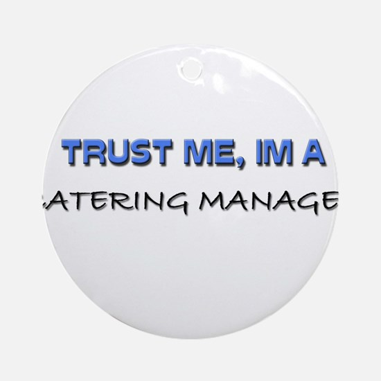 Trust Me I'm a Catering Manager Ornament (Round)