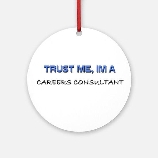 Trust Me I'm a Careers Consultant Ornament (Round)