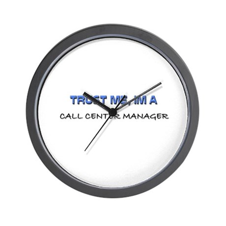 Trust Me I'm a Call Center Manager Wall Clock