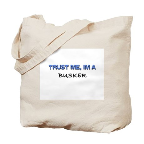 Trust Me I'm a Busker Tote Bag