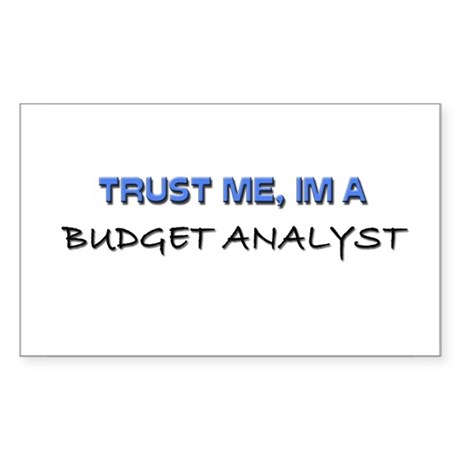 Trust Me I'm a Budget Analyst Rectangle Sticker