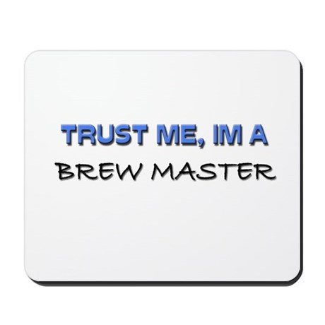 Trust Me I'm a Brew Master Mousepad