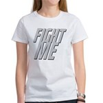Fight Me Women's T-Shirt