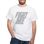 Fight Me White T-Shirt