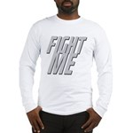 Fight Me Long Sleeve T-Shirt