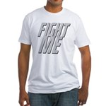 Fight Me Fitted T-Shirt