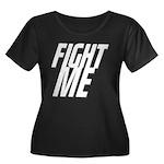 Fight Me Women's Plus Size Scoop Neck Dark T-Shirt