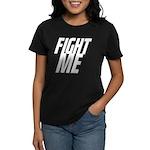 Fight Me Women's Dark T-Shirt