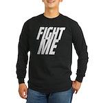 Fight Me Long Sleeve Dark T-Shirt