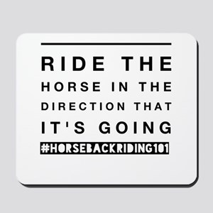 ride the horse in the direction that it& Mousepad