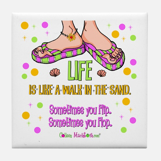 Life is like a walk in the sand Tile Coaster