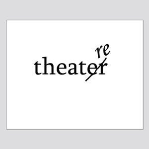 "Theatre Spelled ""re"" Small Poster"