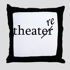 """Theatre Spelled """"re"""" Throw Pillow"""