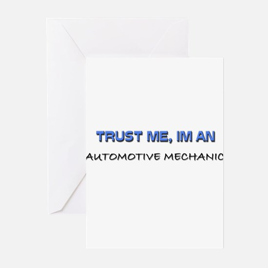 Trust Me I'm an Automotive Mechanic Greeting Cards