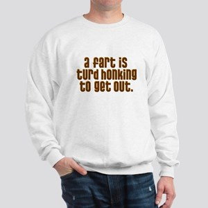 A FART IS A TURD HONKING TO G Sweatshirt
