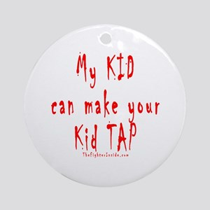 My KID can make your Kid TAP Ornament (Round)