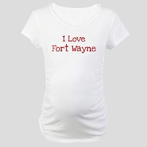 I love Fort Wayne Maternity T-Shirt