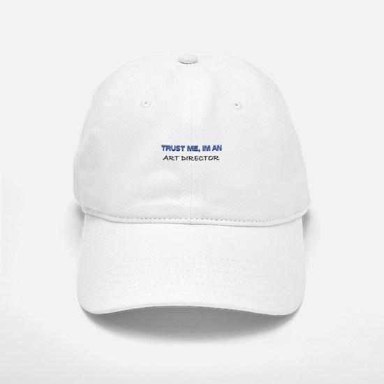 Trust Me I'm an Art Director Baseball Baseball Cap