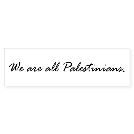 We are all Palestinians Bumper Sticker