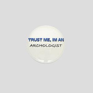 Trust Me I'm an Archologist Mini Button