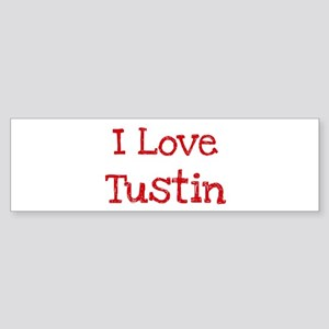 I love Tustin Bumper Sticker