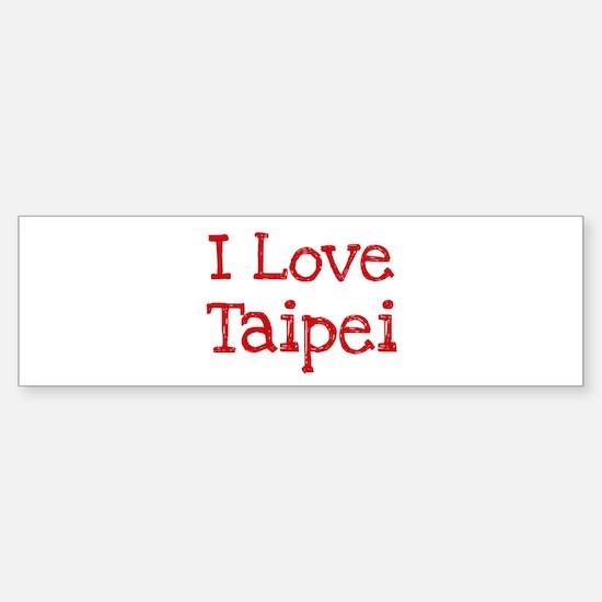 I love Taipei Bumper Bumper Bumper Sticker