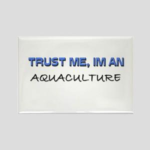 Trust Me I'm an Aquaculture Rectangle Magnet