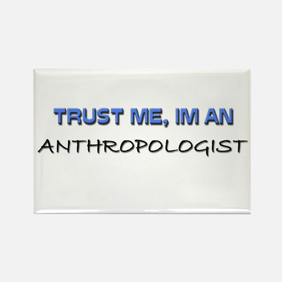 Trust Me I'm an Anthropologist Rectangle Magnet