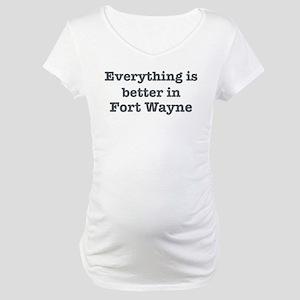 Better in Fort Wayne Maternity T-Shirt