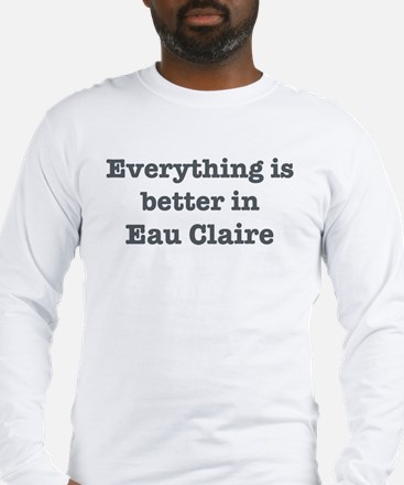 Better in Eau Claire Long Sleeve T-Shirt
