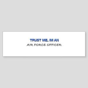 Trust Me I'm an Air Force Officer Bumper Sticker