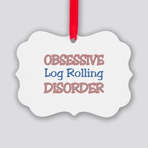 Obsessive Log Rolling Disorder Picture Ornament