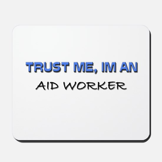 Trust Me I'm an Aid Worker Mousepad