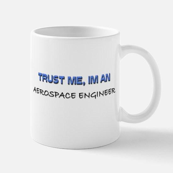 Trust Me I'm an Aerospace Engineer Mug