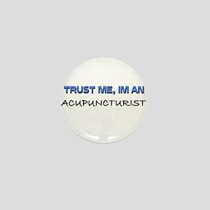 Trust Me I'm an Acupuncturist Mini Button