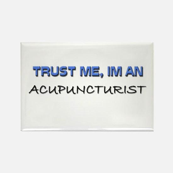 Trust Me I'm an Acupuncturist Rectangle Magnet