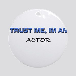 Trust Me I'm an Actor Ornament (Round)