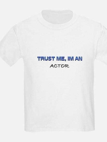 Trust Me I'm an Actor T-Shirt