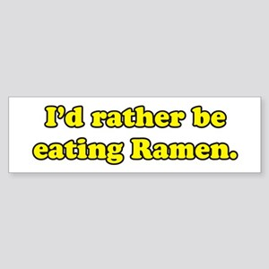 I'd rather be eating Ramen. Bumper Sticker