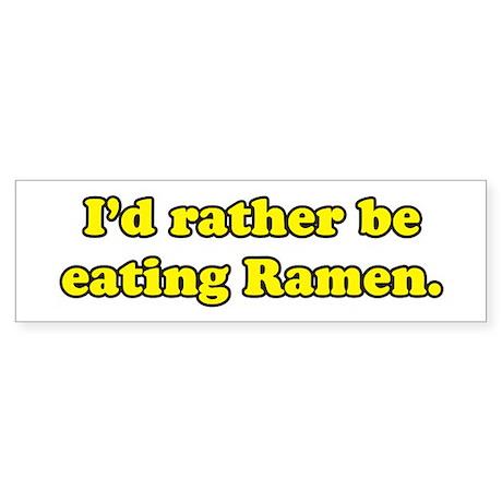 I'd rather be eating Ramen. Bumper Sticker