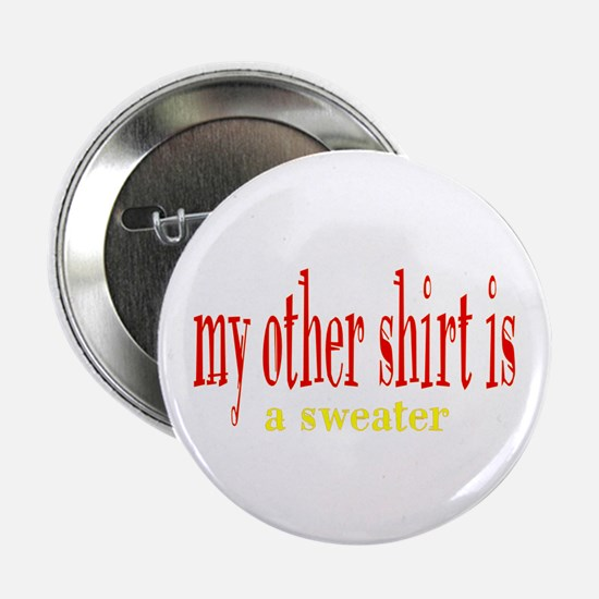 """my other shirt is a sweater 2.25"""" Button"""