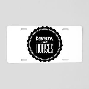 beware i ride horses Aluminum License Plate