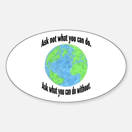 Ask not what you can do... Oval Decal