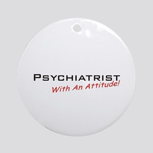 Psychiatrist / Attitude Ornament (Round)