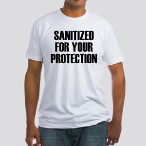 Sanitized for Your Protection Fitted T-Shirt