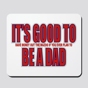 It's Good To Be A Dad Mousepad
