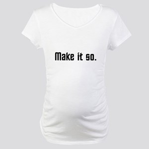 Make it so. Maternity T-Shirt